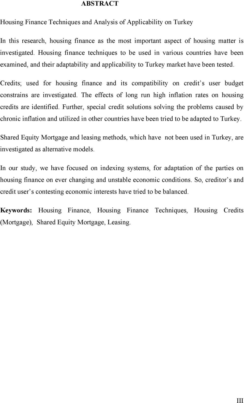 Credits; used for housing finance and its compatibility on credit s user budget constrains are investigated. The effects of long run high inflation rates on housing credits are identified.