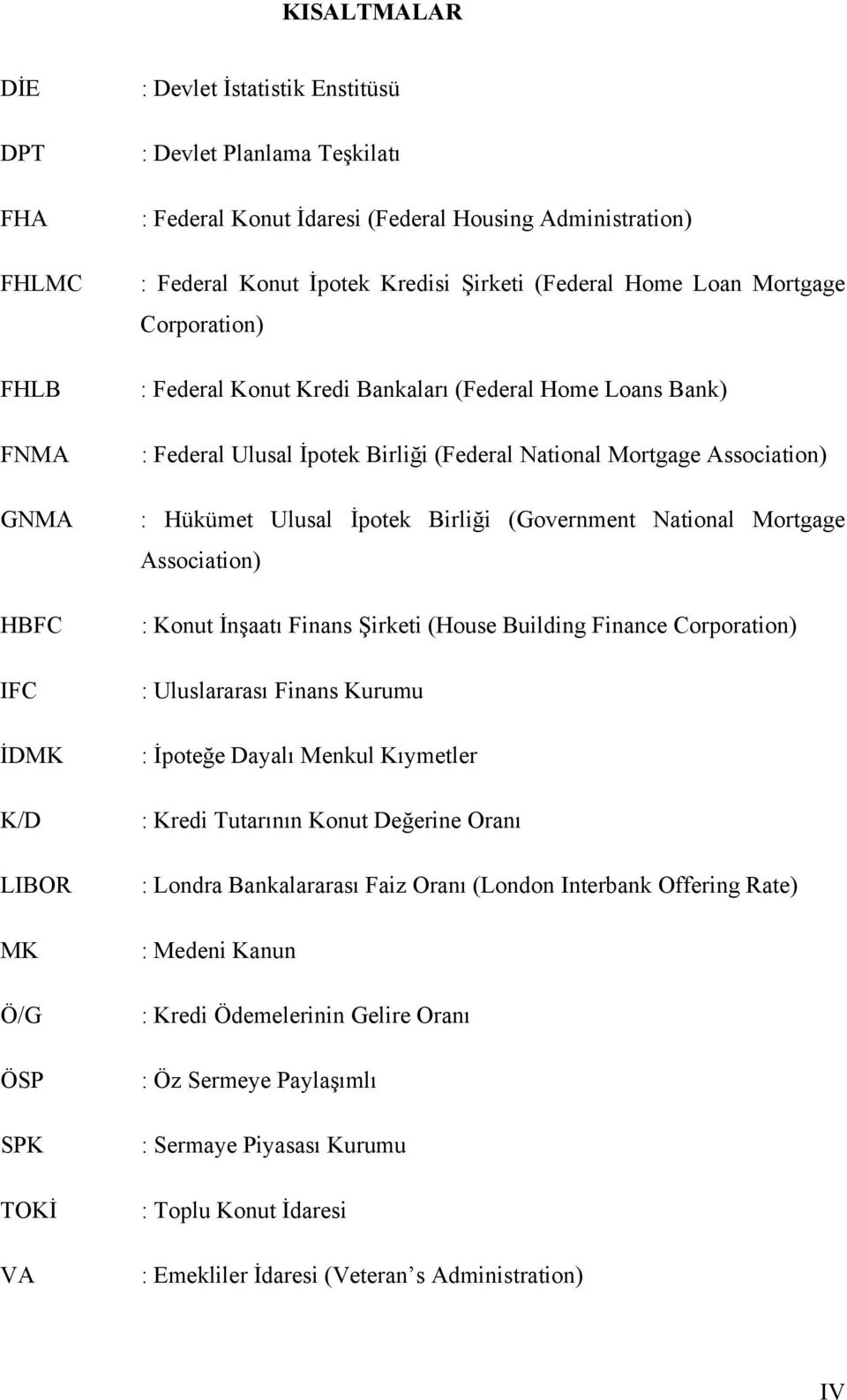 National Mortgage Association) : Hükümet Ulusal İpotek Birliği (Government National Mortgage Association) : Konut İnşaatı Finans Şirketi (House Building Finance Corporation) : Uluslararası Finans