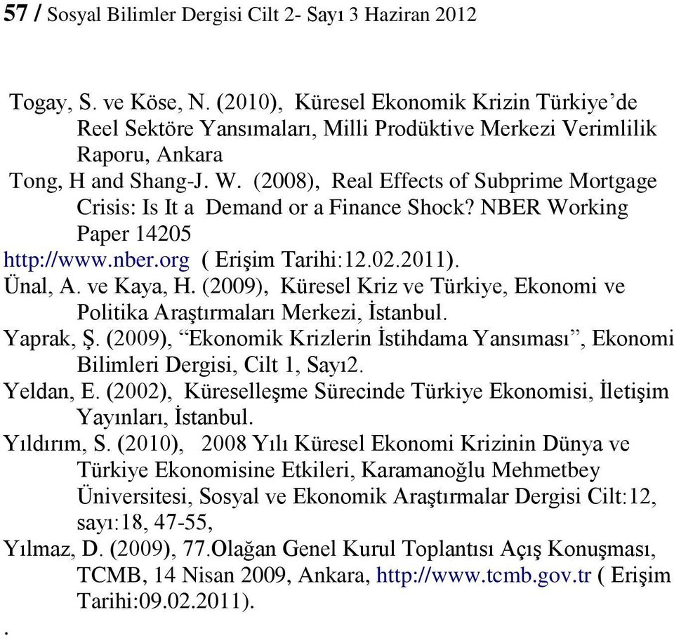 (2008), Real Effects of Subprime Mortgage Crisis: Is It a Demand or a Finance Shock? NBER Working Paper 14205 http://www.nber.org ( Erişim Tarihi:12.02.2011). Ünal, A. ve Kaya, H.