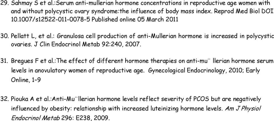 J Clin Endocrinol Metab 92:240, 2007. 31. Bregues F et al.:the effect of different hormone therapies on anti-mu llerian hormone serum levels in anovulatory women of reproductive age.