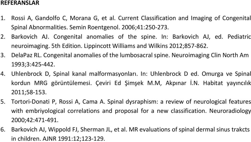 Congenital anomalies of the lumbosacral spine. Neuroimaging Clin North Am 1993;3:425-442. 4. Uhlenbrock D, Spinal kanal malformasyonları. In: Uhlenbrock D ed.