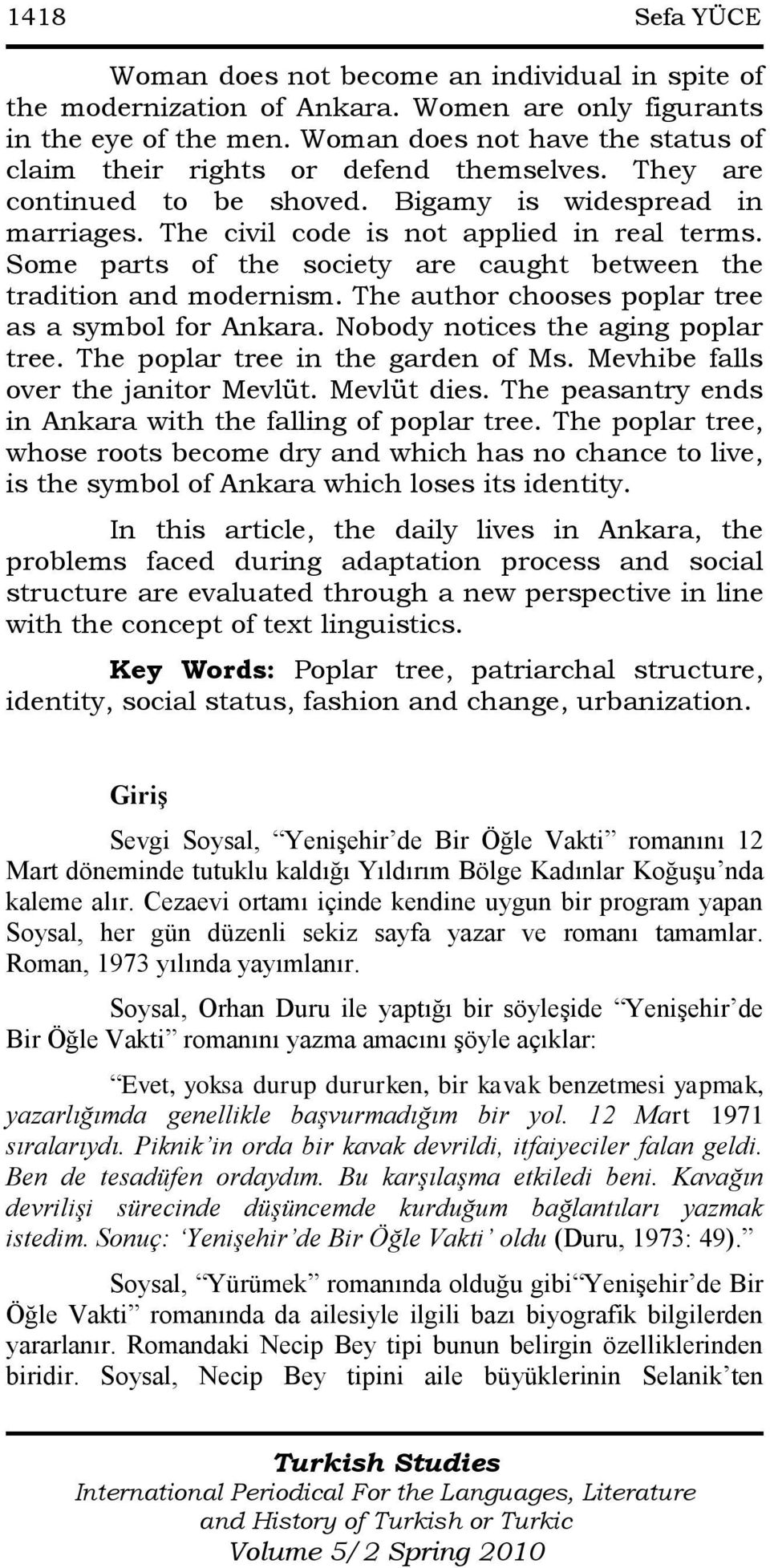 Some parts of the society are caught between the tradition and modernism. The author chooses poplar tree as a symbol for Ankara. Nobody notices the aging poplar tree.