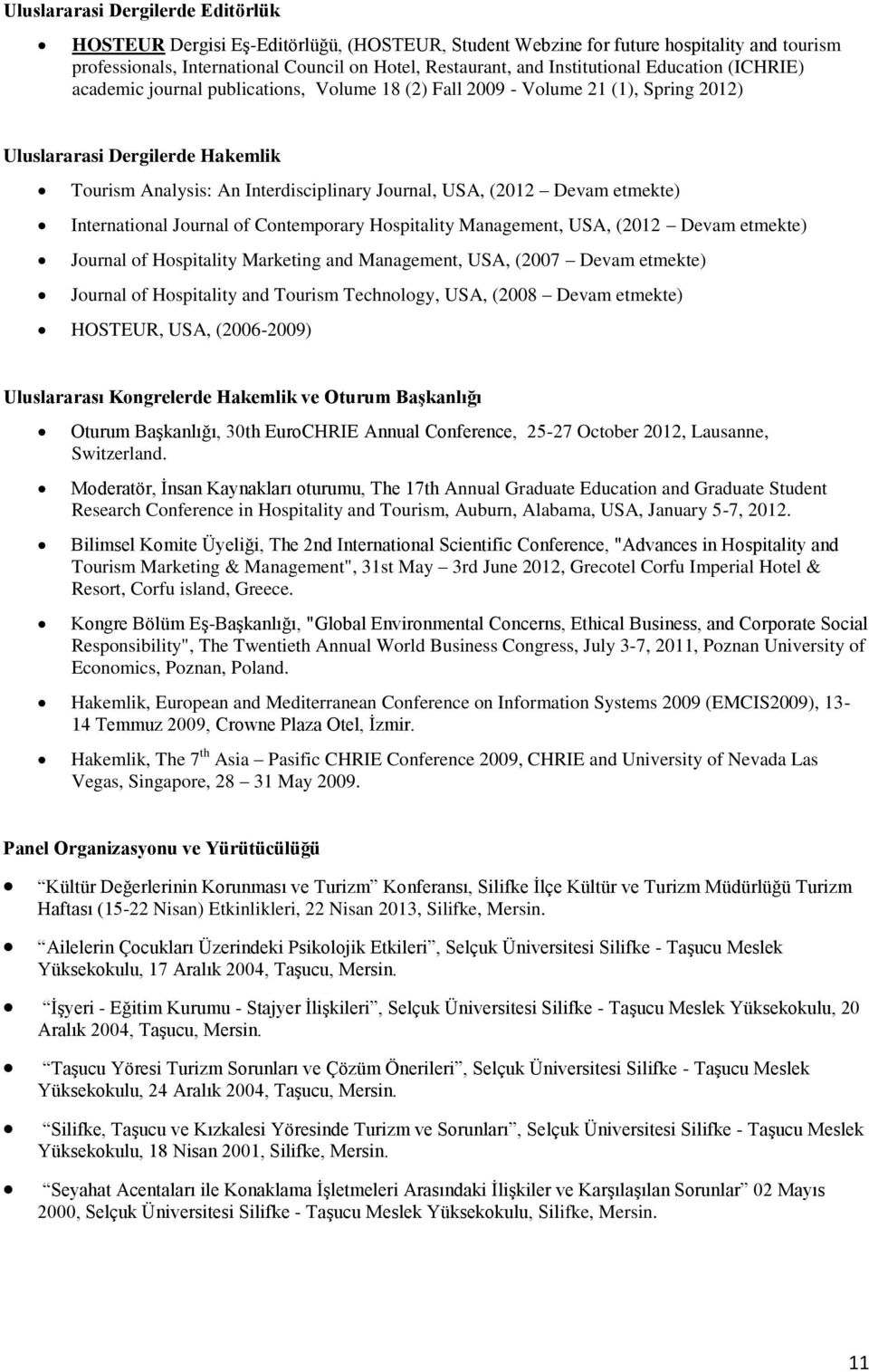 USA, (2012 Devam etmekte) International Journal of Contemporary Hospitality Management, USA, (2012 Devam etmekte) Journal of Hospitality Marketing and Management, USA, (2007 Devam etmekte) Journal of