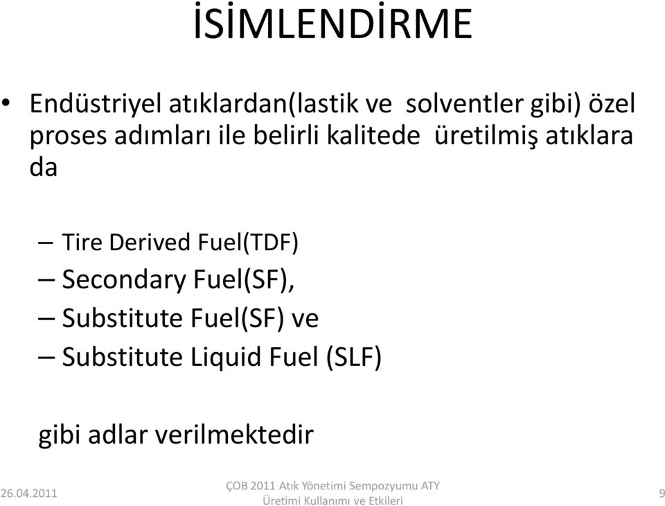 atıklara da Tire Derived Fuel(TDF) Secondary Fuel(SF),