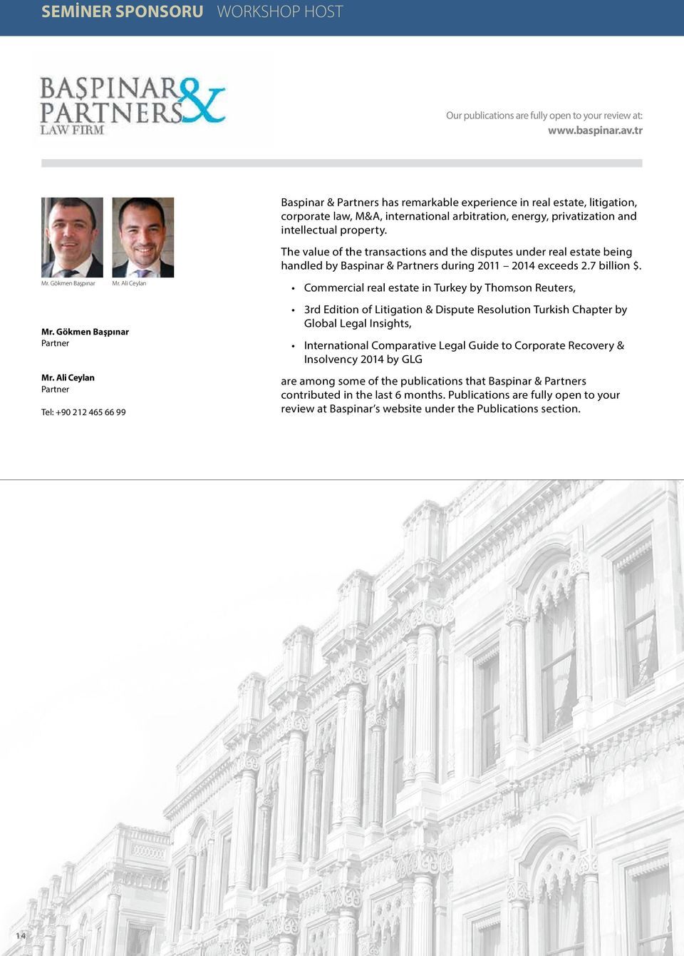 The value of the transactions and the disputes under real estate being handled by Baspinar & Partners during 2011 2014 exceeds 2.7 billion $. Mr. Gökmen Başpınar Mr. Gökmen Başpınar Partner Mr.