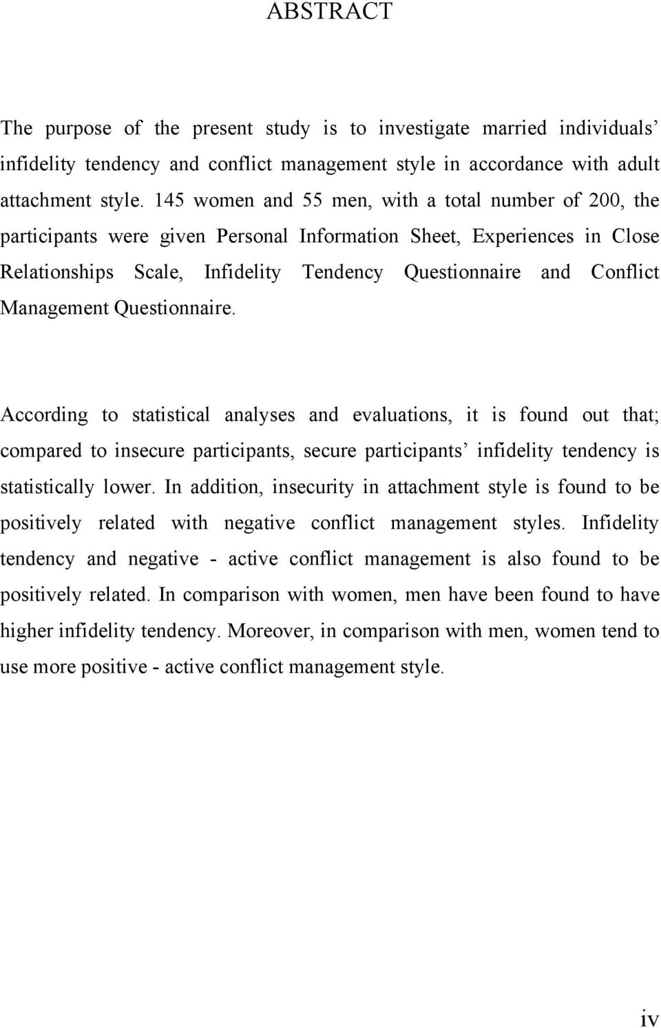Management Questionnaire. According to statistical analyses and evaluations, it is found out that; compared to insecure participants, secure participants infidelity tendency is statistically lower.