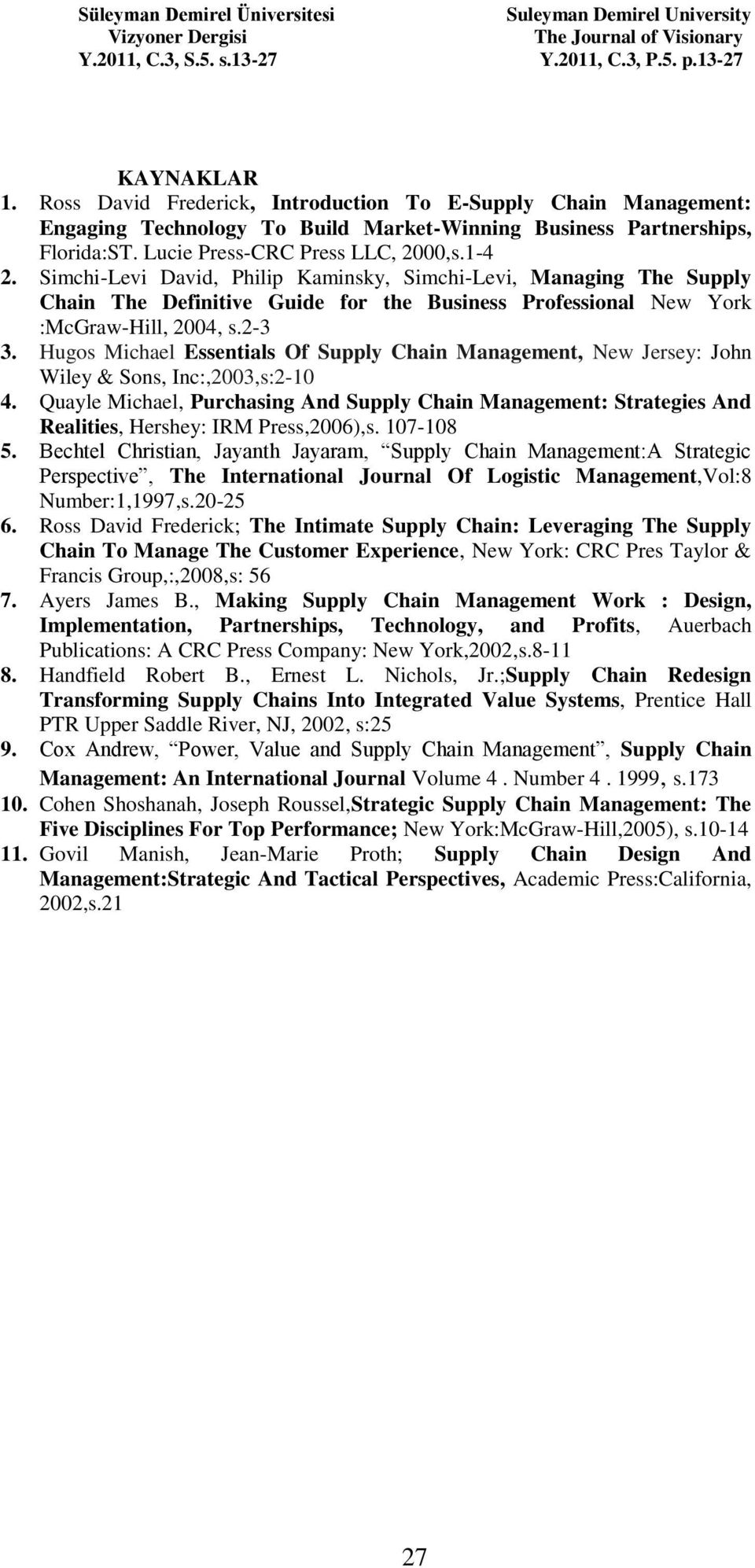 Hugos Michael Essentials Of Supply Chain Management, New Jersey: John Wiley & Sons, Inc:,2003,s:2-10 4.