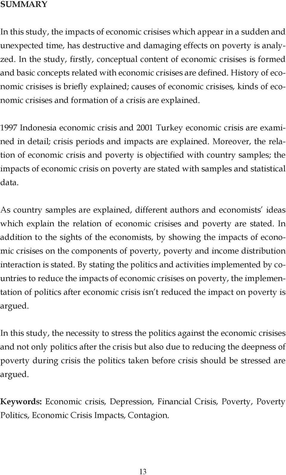History of economic crisises is briefly explained; causes of economic crisises, kinds of economic crisises and formation of a crisis are explained.