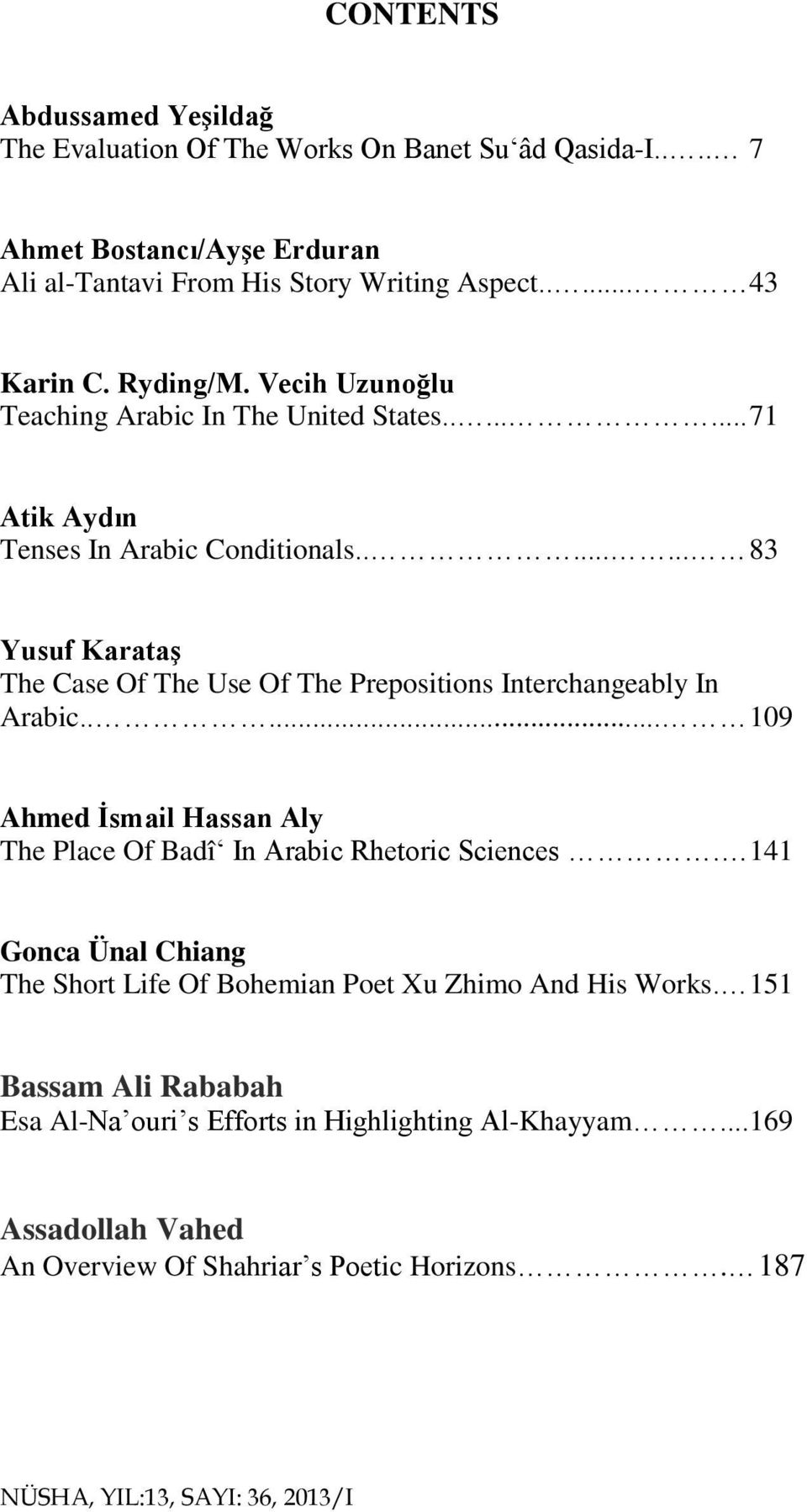 ....... 83 Yusuf Karataş The Case Of The Use Of The Prepositions Interchangeably In Arabic..... 109 Ahmed İsmail Hassan Aly The Place Of Badî In Arabic Rhetoric Sciences.