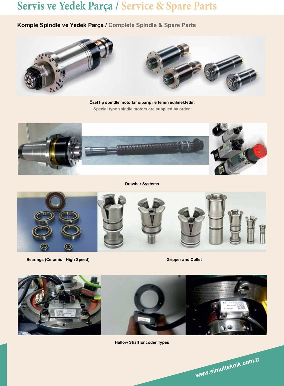 edilmektedir. Special type spindle motors are supplied by order.