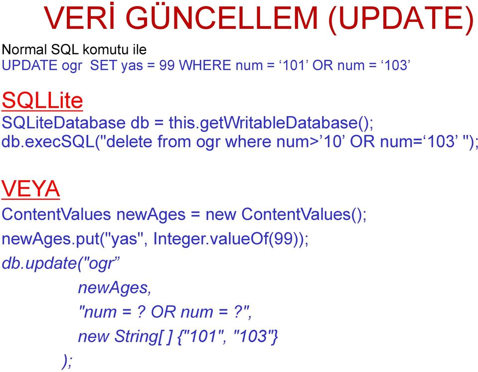 "execsql(""delete from ogr where num> 10 OR num= 103 ""); VEYA ContentValues newages = new"