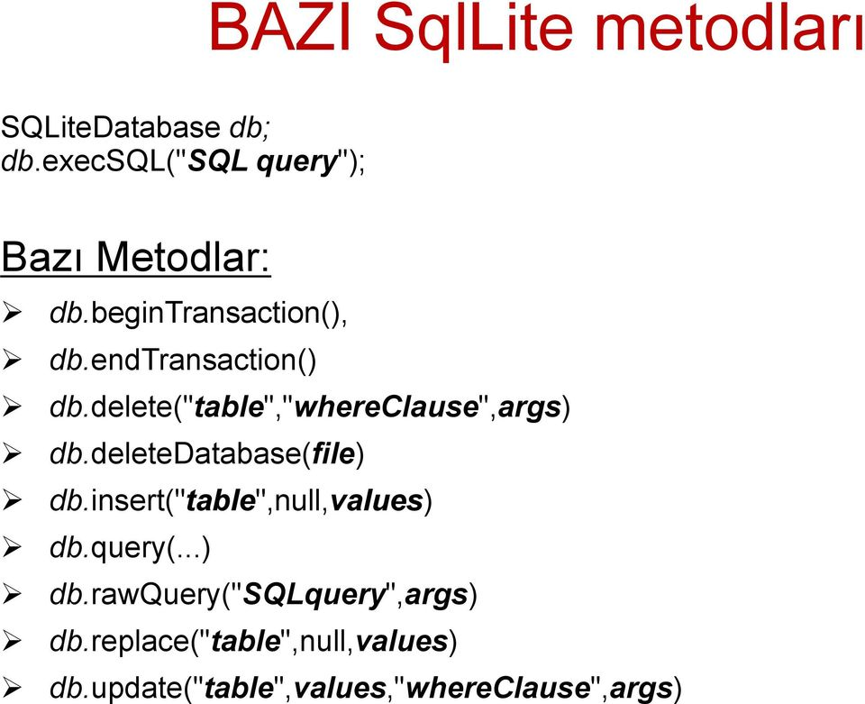 "deletedatabase(file) db.insert(""table"",null,values) db.query(...) db.rawquery(""sqlquery"",args) db."