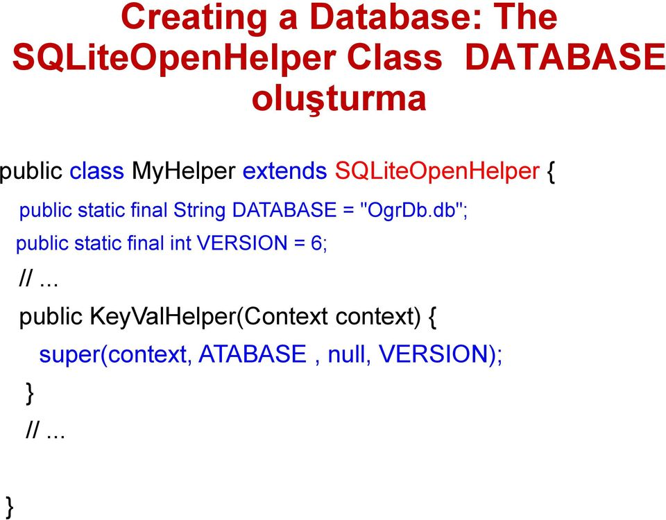 "DATABASE = ""OgrDb.db""; public static final int VERSION = 6; //."