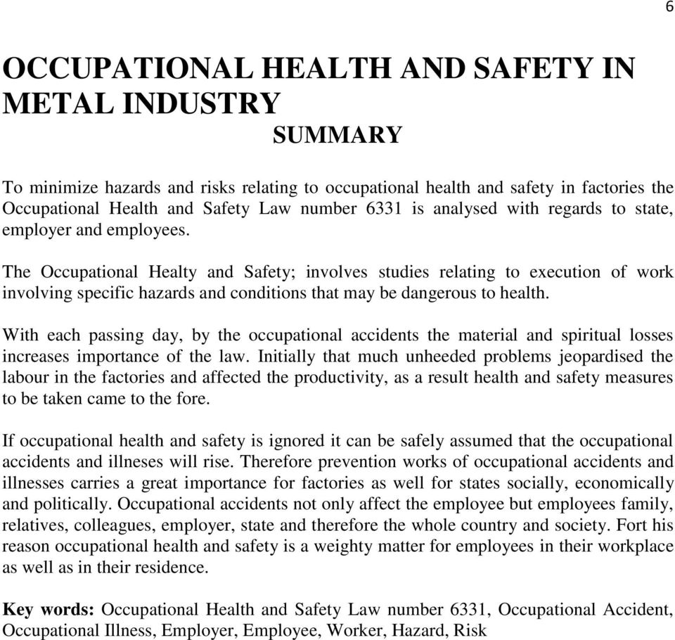 The Occupational Healty and Safety; involves studies relating to execution of work involving specific hazards and conditions that may be dangerous to health.