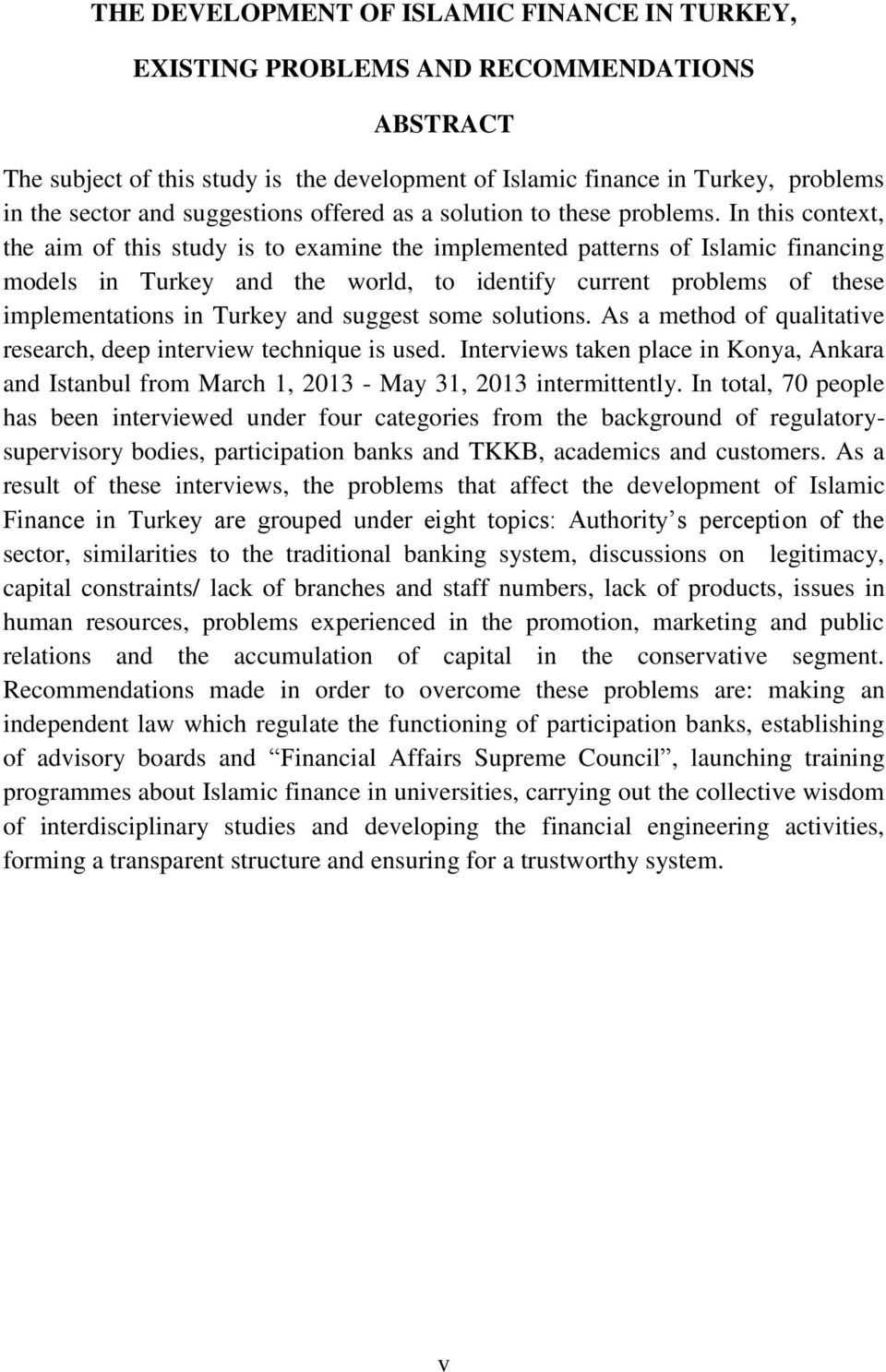 In this context, the aim of this study is to examine the implemented patterns of Islamic financing models in Turkey and the world, to identify current problems of these implementations in Turkey and