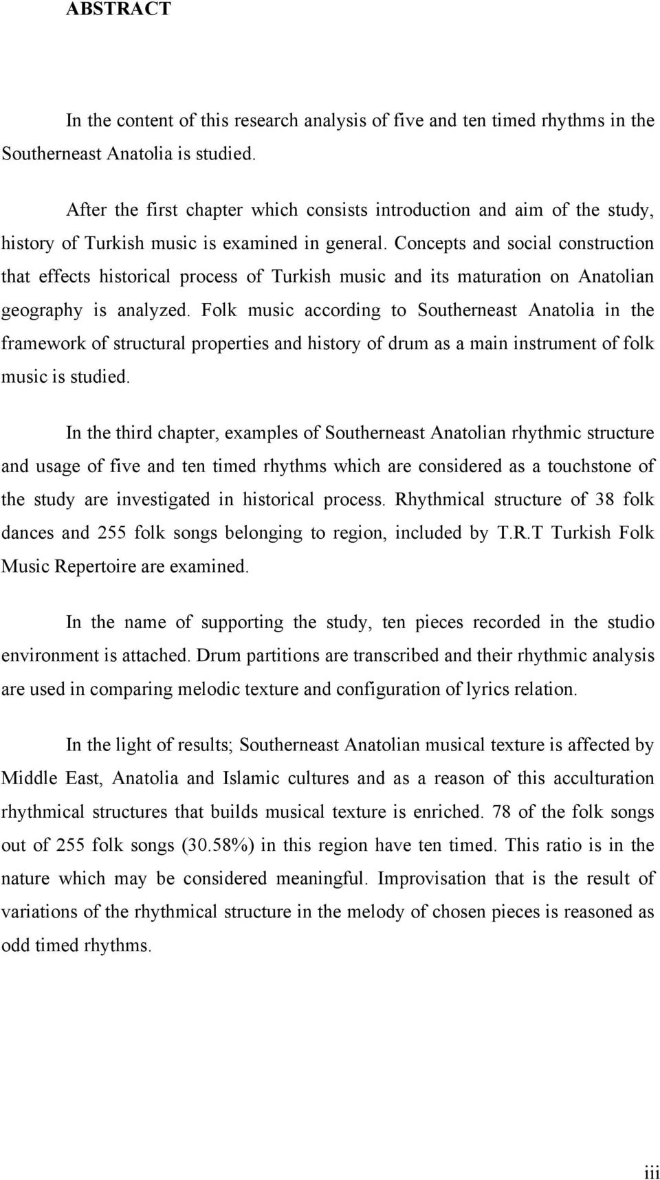 Concepts and social construction that effects historical process of Turkish music and its maturation on Anatolian geography is analyzed.