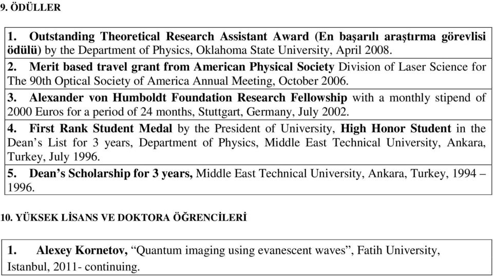 Alexander von Humboldt Foundation Research Fellowship with a monthly stipend of 2000 Euros for a period of 24 months, Stuttgart, Germany, July 2002. 4.