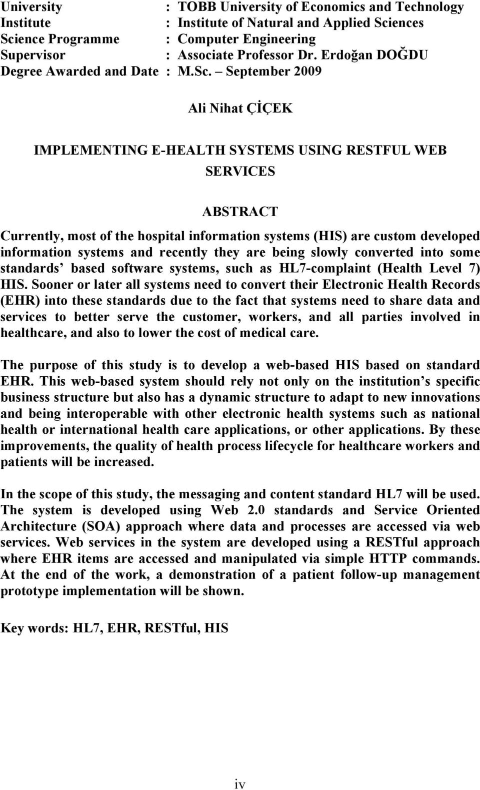 September 2009 Ali Nihat ÇİÇEK IMPLEMENTING E-HEALTH SYSTEMS USING RESTFUL WEB SERVICES ABSTRACT Currently, most of the hospital information systems (HIS) are custom developed information systems and
