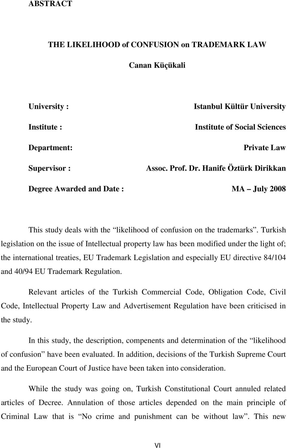 Turkish legislation on the issue of Intellectual property law has been modified under the light of; the international treaties, EU Trademark Legislation and especially EU directive 84/104 and 40/94