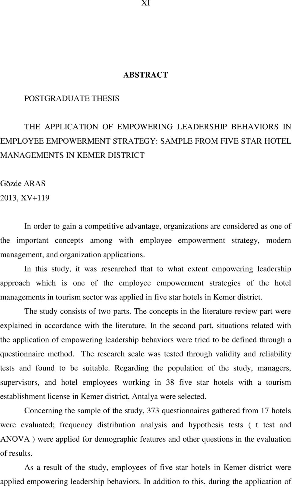 In this study, it was researched that to what extent empowering leadership approach which is one of the employee empowerment strategies of the hotel managements in tourism sector was applied in five