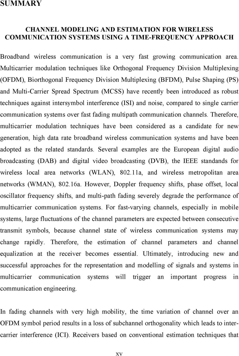 (MCSS) have recently been introduced as robust techniques against intersymbol interference (ISI) and noise, compared to single carrier communication systems over fast fading multipath communication