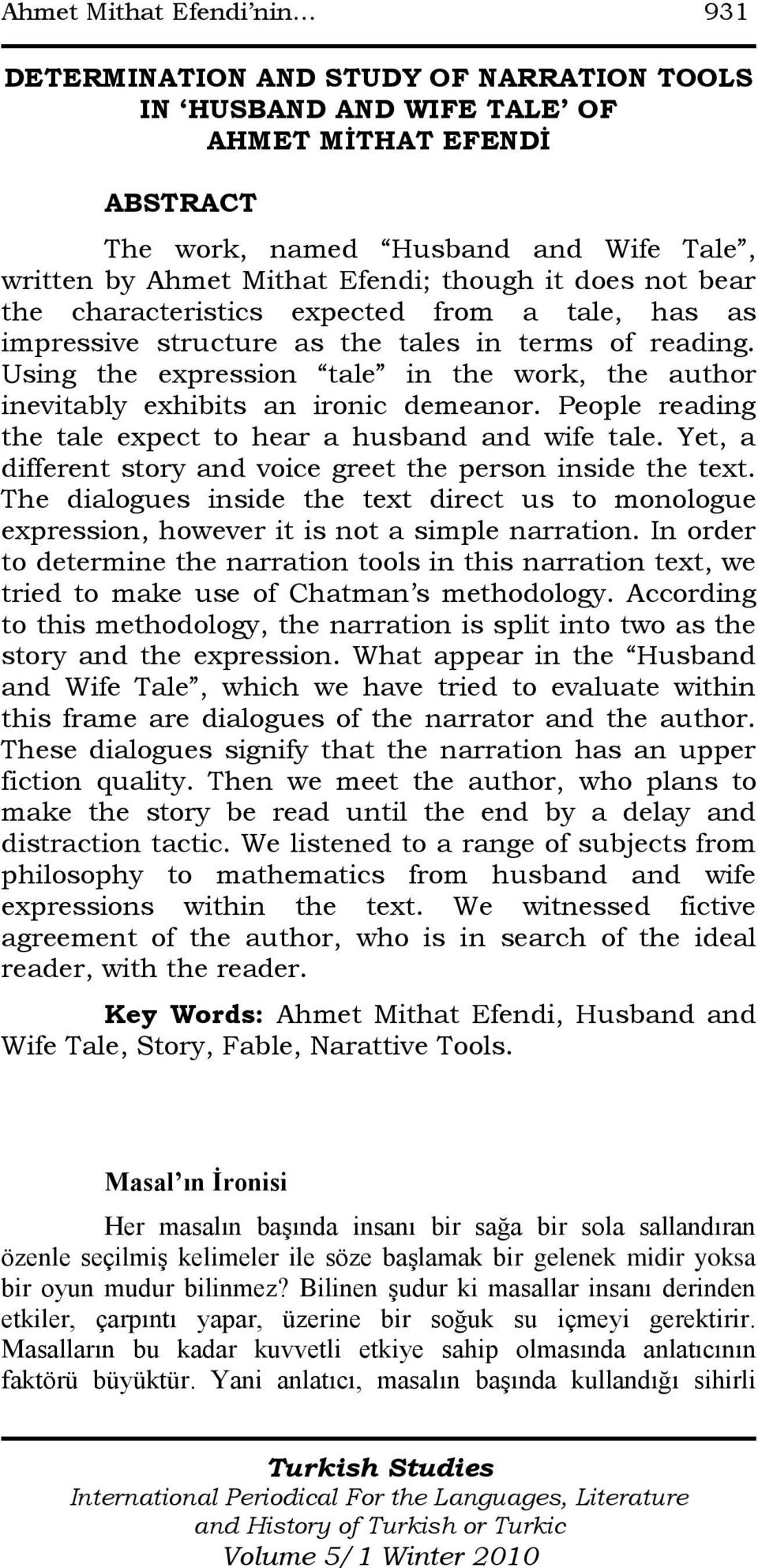 Using the expression tale in the work, the author inevitably exhibits an ironic demeanor. People reading the tale expect to hear a husband and wife tale.