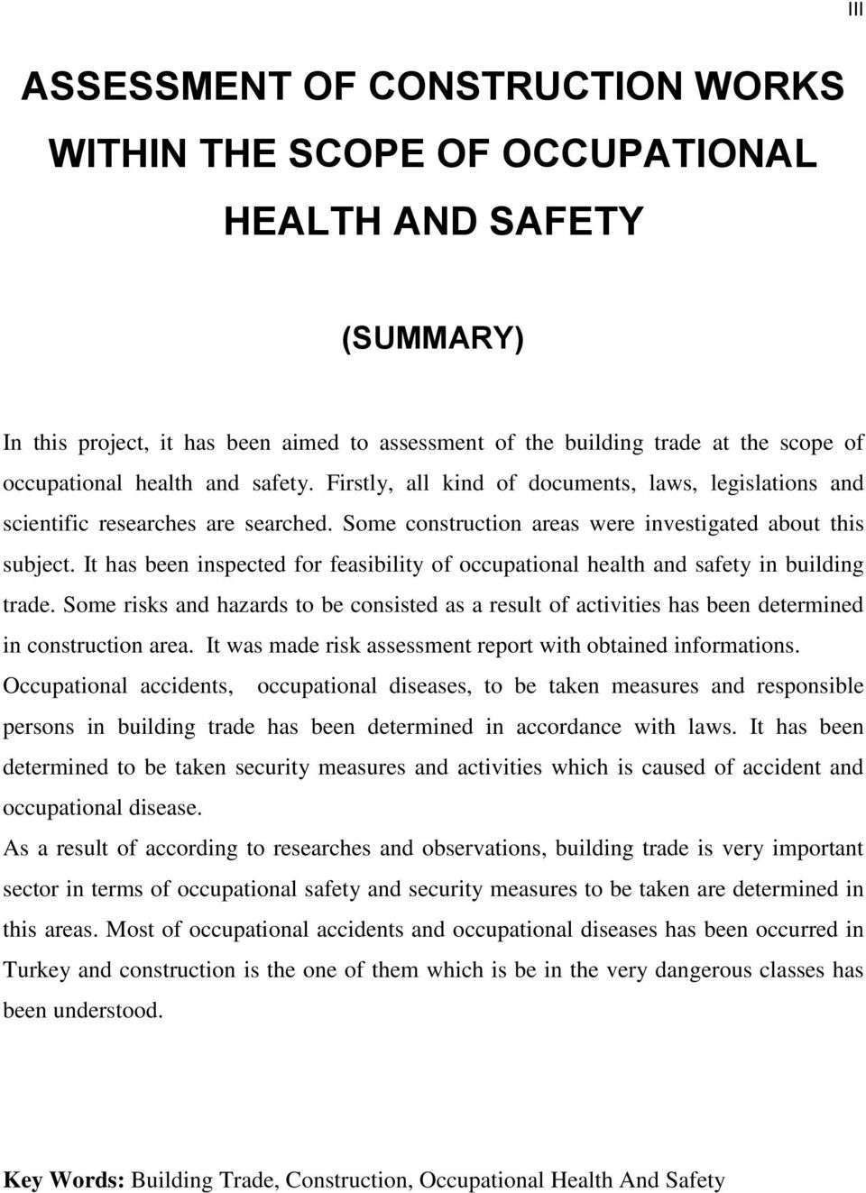 It has been inspected for feasibility of occupational health and safety in building trade. Some risks and hazards to be consisted as a result of activities has been determined in construction area.
