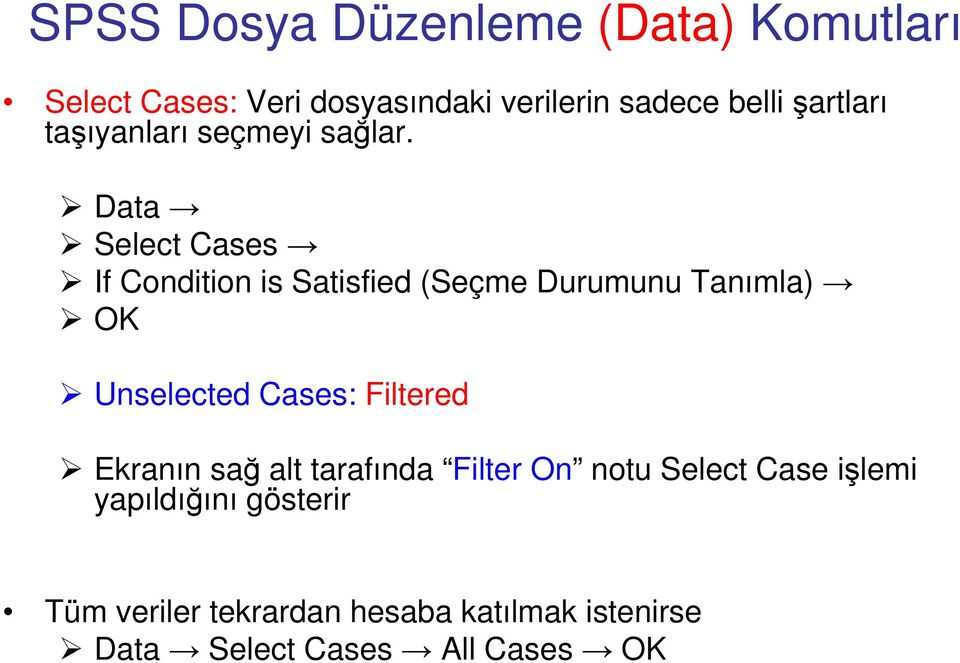 Data Select Cases If Condition is Satisfied (Seçme Durumunu Tanımla) OK Unselected Cases: