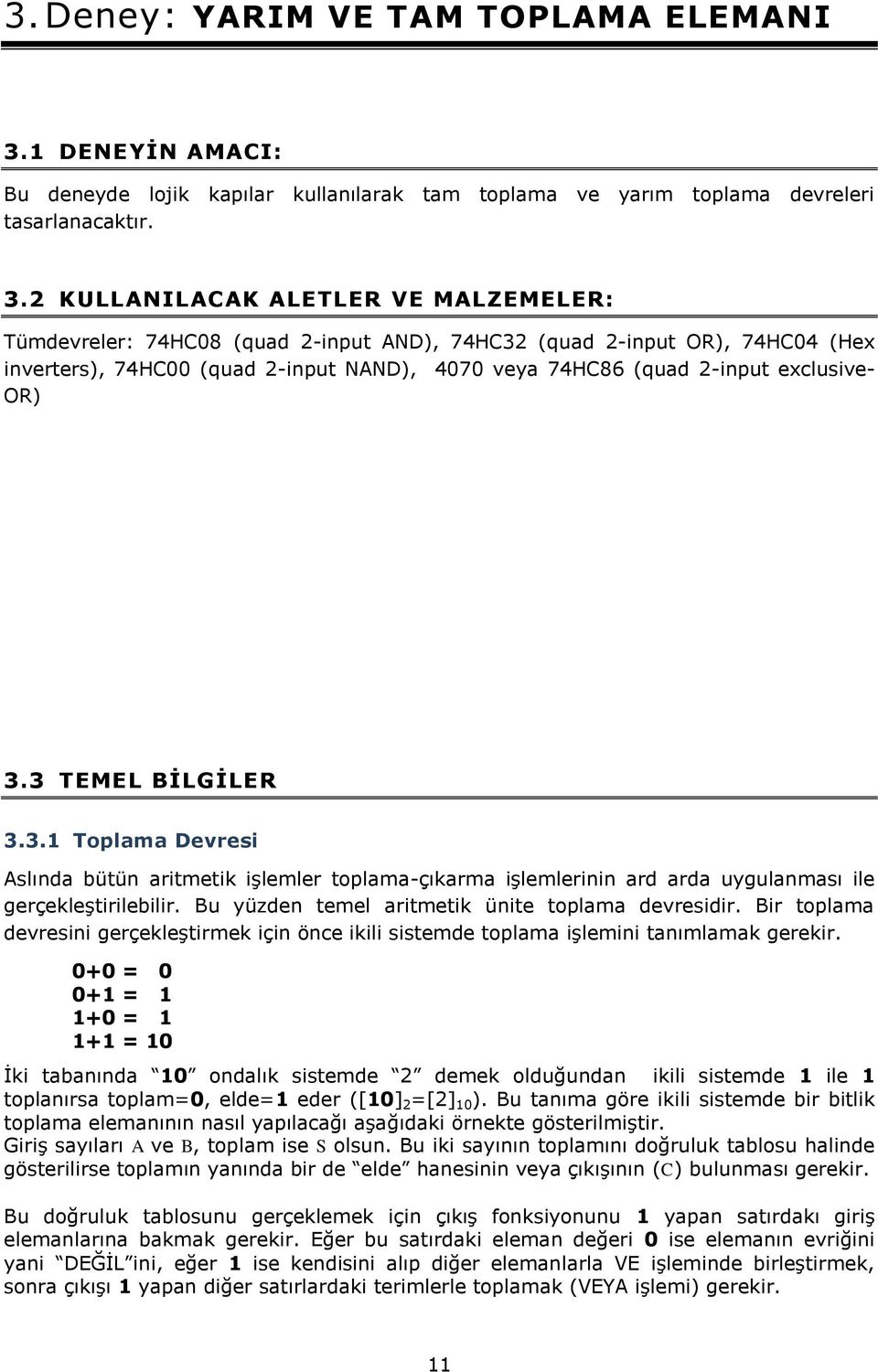 2 KULLANILACAK ALETLER VE MALZEMELER: Tümdevreler: 74HC8 (quad 2-input AND), 74HC32 (quad 2-input OR), 74HC4 (Hex inverters), 74HC (quad 2-input NAND), 47 veya 74HC86 (quad 2-input exclusive- OR) 3.