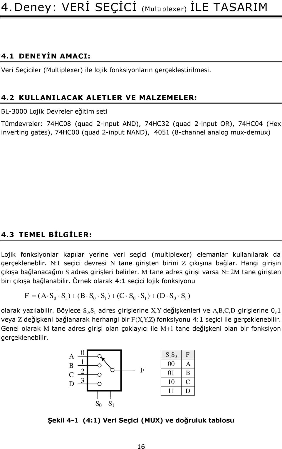 2 KULLANILACAK ALETLER VE MALZEMELER: BL-3 Lojik Devreler eğitim seti Tümdevreler: 74HC8 (quad 2-input AND), 74HC32 (quad 2-input OR), 74HC4 (Hex inverting gates), 74HC (quad 2-input NAND), 45