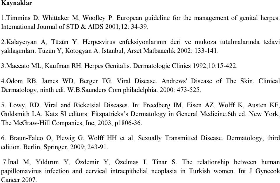 Dermatologic Clinics 1992;10:15-422. 4.Odom RB, James WD, Berger TG. Viral Disease. Andrews' Disease of The Skin, Clinical Dermatology, ninth edi. W.B.Saunders Com philadelphia. 2000: 473-525. 5.