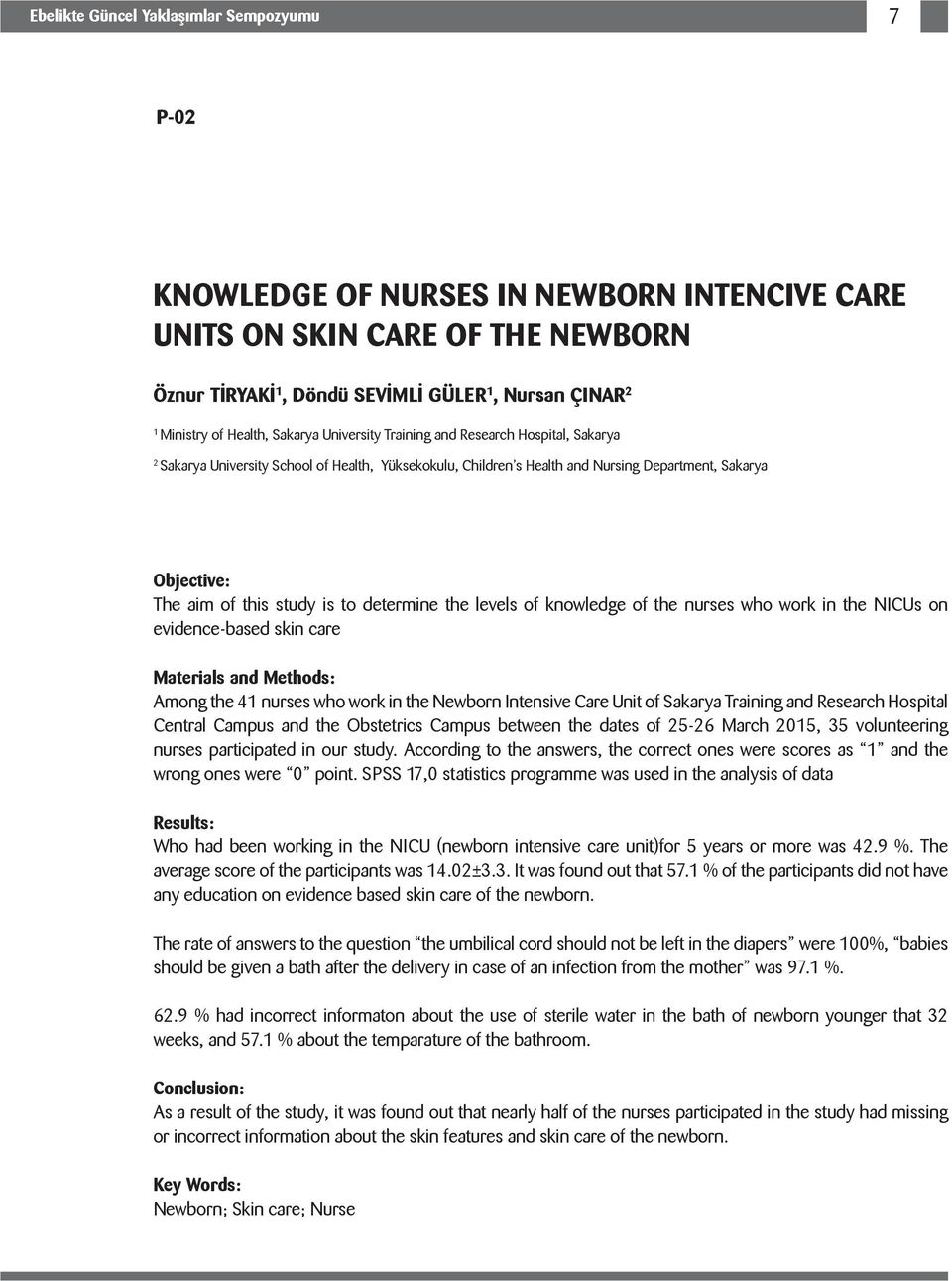 determine the levels of knowledge of the nurses who work in the NICUs on evidence-based skin care Materials and Methods: Among the 4 nurses who work in the Newborn Intensive Care Unit of Sakarya