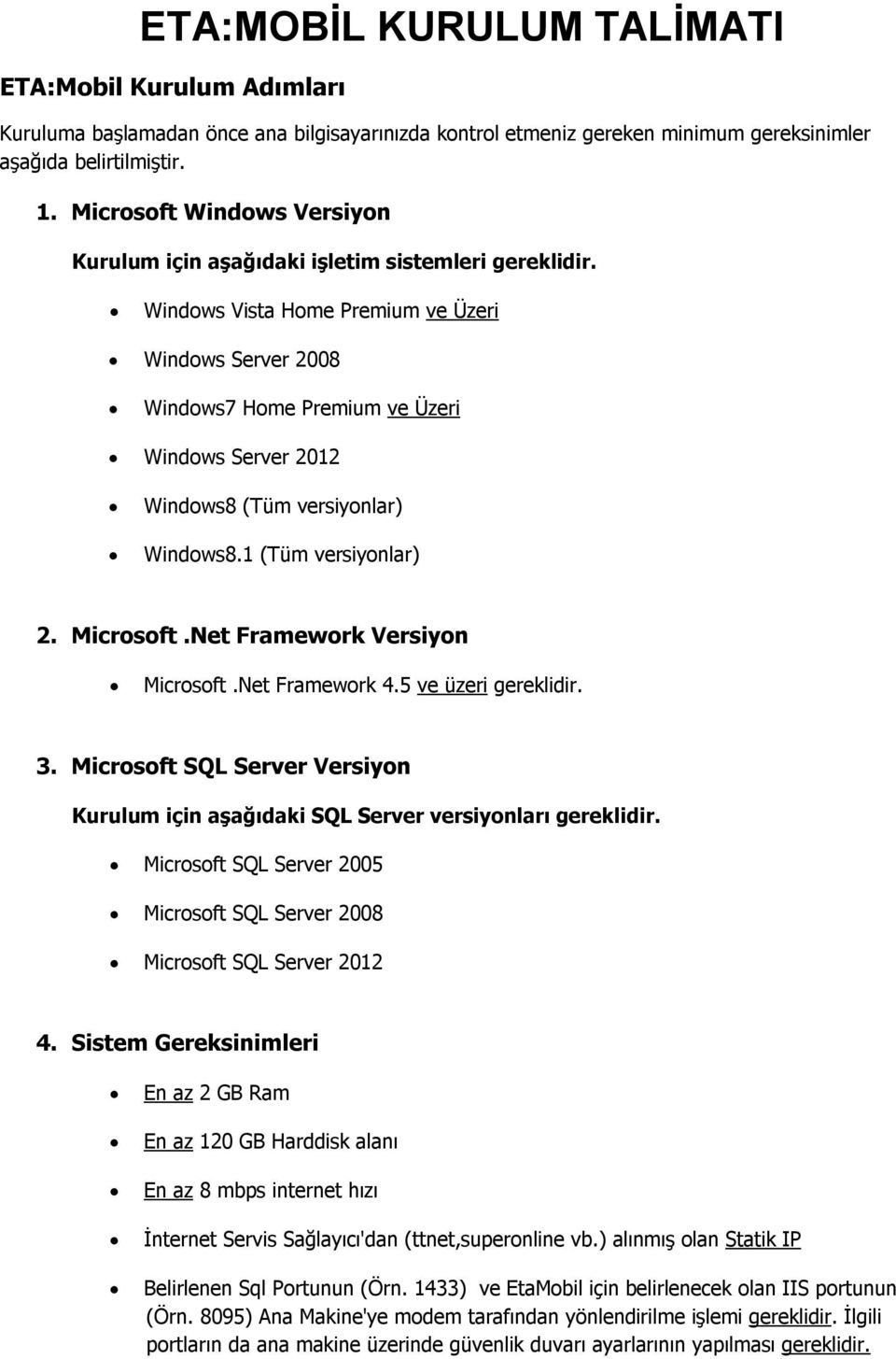 Windows Vista Home Premium ve Üzeri Windows Server 2008 Windows7 Home Premium ve Üzeri Windows Server 2012 Windows8 (Tüm versiyonlar) Windows8.1 (Tüm versiyonlar) 2. Microsoft.