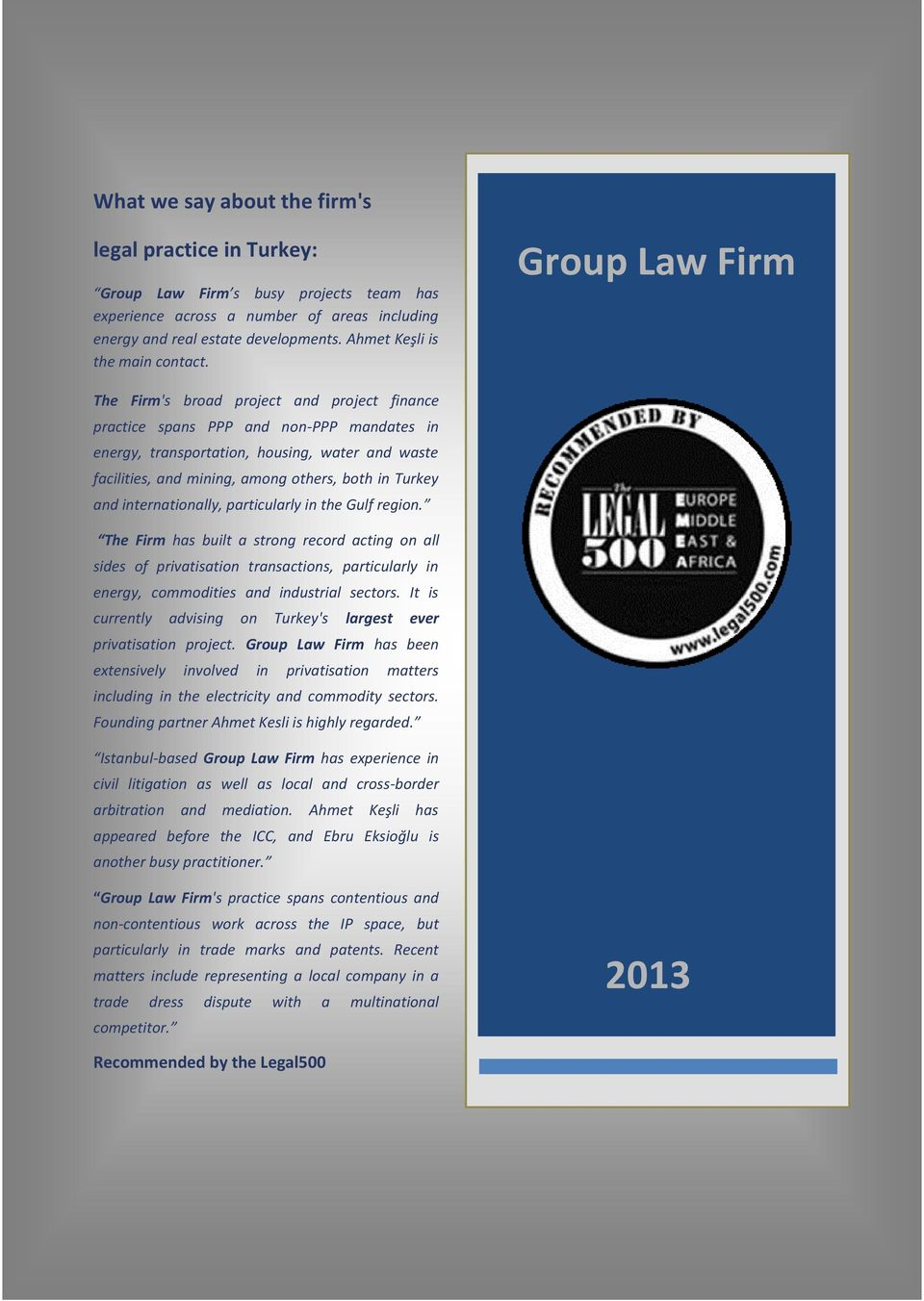 Group Law Firm The Firm's broad project and project finance practice spans PPP and non-ppp mandates in energy, transportation, housing, water and waste facilities, and mining, among others, both in