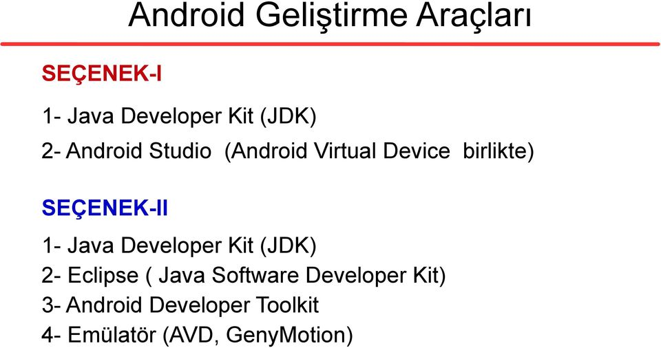 SEÇENEK-II 1- Java Developer Kit (JDK) 2- Eclipse ( Java