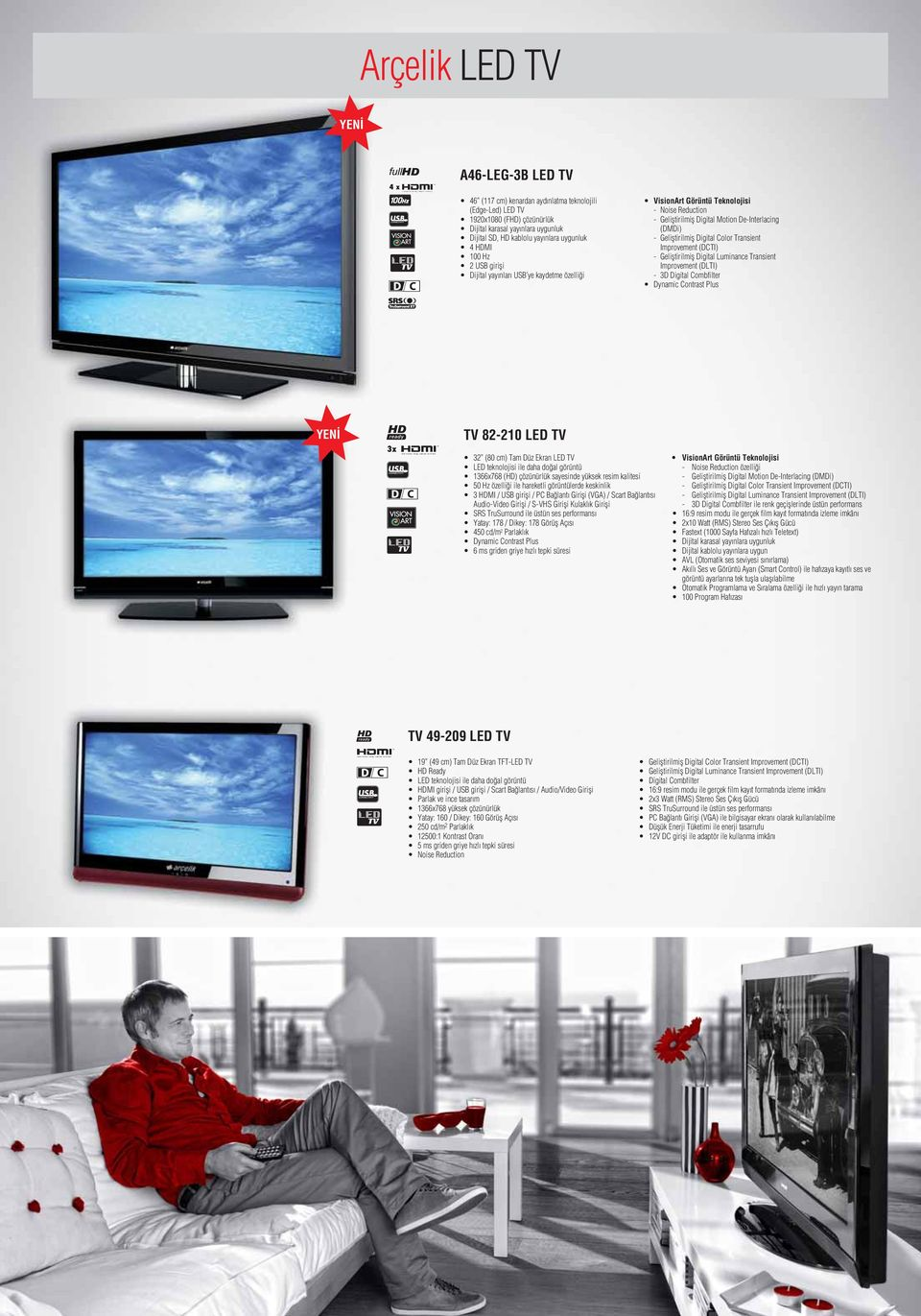 Digital Color Transient Improvement (DCTI) - Gelifltirilmifl Digital Luminance Transient Improvement (DLTI) - 3D Digital Combfilter Dynamic Contrast Plus 3x TV 82-210 LED TV 32 (80 cm) Tam Düz Ekran