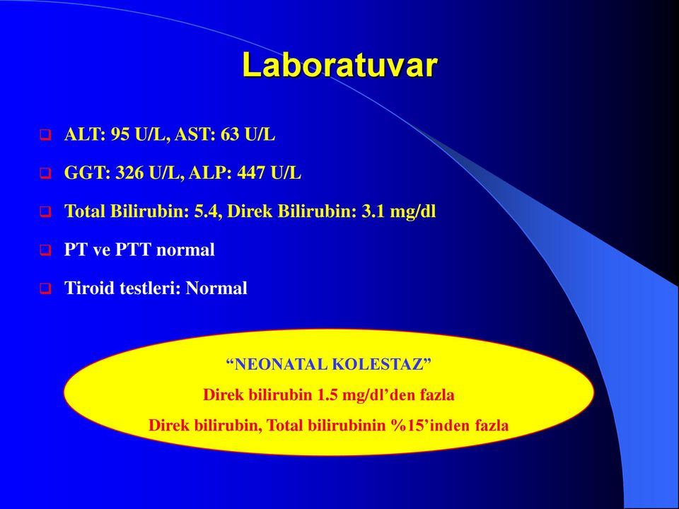 1 mg/dl PT ve PTT normal Tiroid testleri: Normal NEONATAL