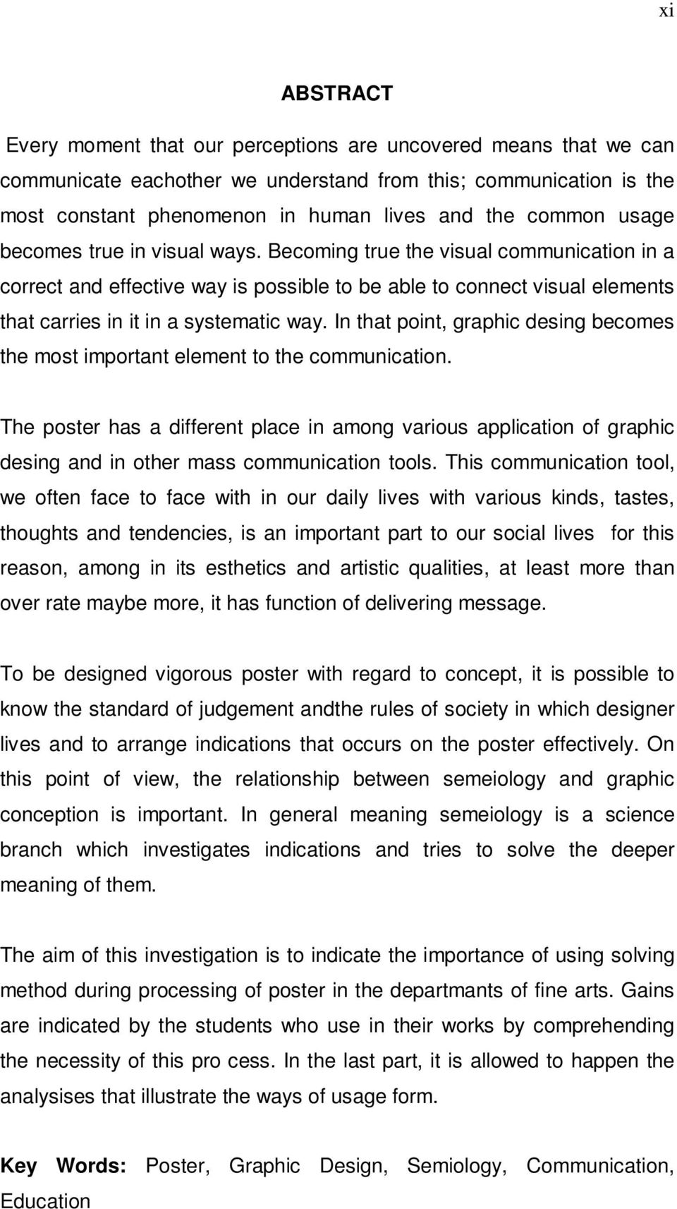 Becoming true the visual communication in a correct and effective way is possible to be able to connect visual elements that carries in it in a systematic way.