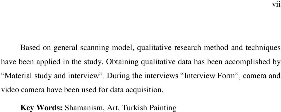 Obtaining qualitative data has been accomplished by Material study and interview.