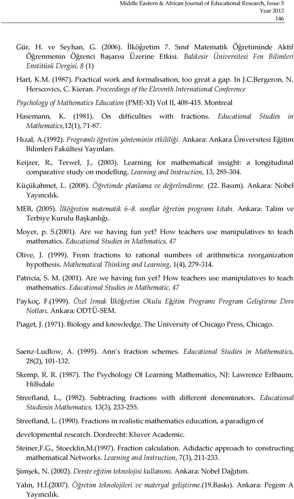 Proceedings of the Eleventh International Conference Psychology of Mathematics Education (PME-XI) Vol II, 408-415. Montreal Hasemann, K. (1981). On difficulties with fractions.