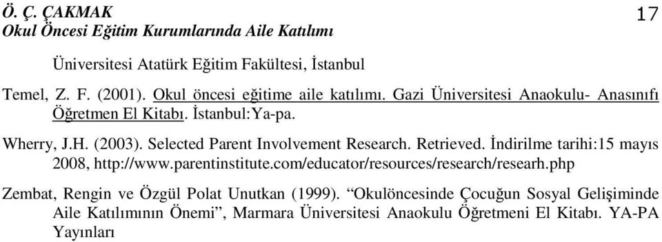 Selected Parent Involvement Research. Retrieved. İndirilme tarihi:15 mayıs 2008, http://www.parentinstitute.com/educator/resources/research/researh.