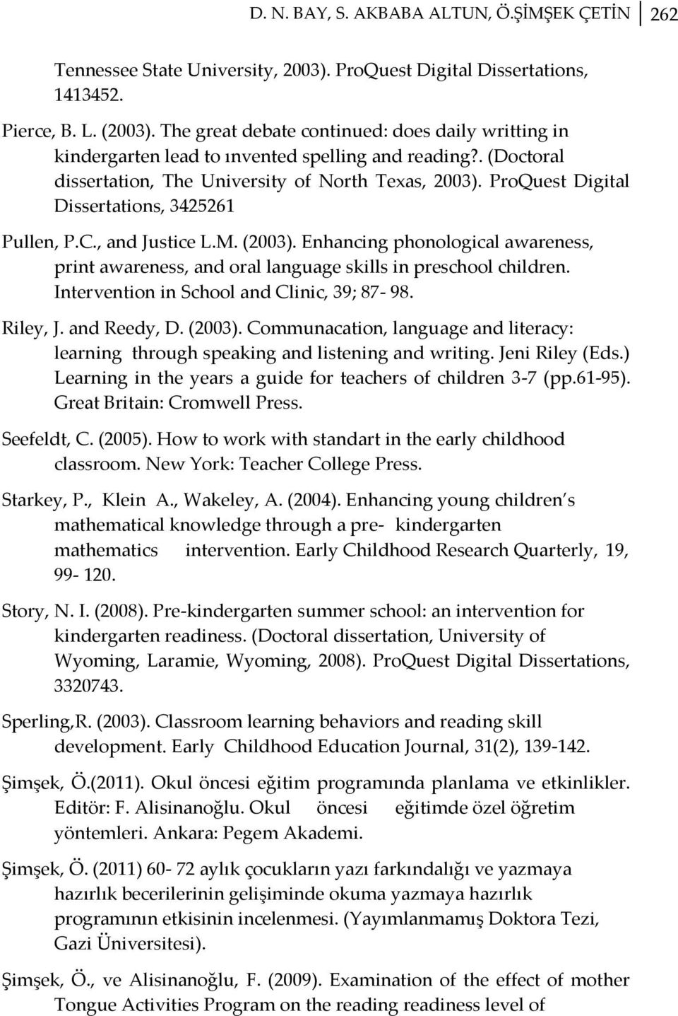 ProQuest Digital Dissertations, 3425261 Pullen, P.C., and Justice L.M. (2003). Enhancing phonological awareness, print awareness, and oral language skills in preschool children.