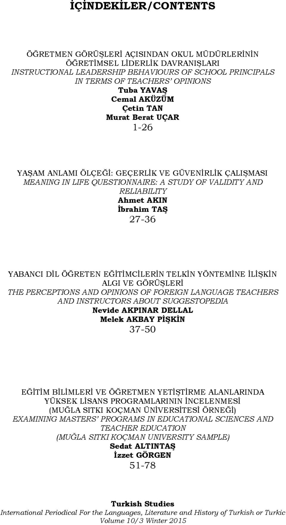 YABANCI DİL ÖĞRETEN EĞİTİMCİLERİN TELKİN YÖNTEMİNE İLİŞKİN ALGI VE GÖRÜŞLERİ THE PERCEPTIONS AND OPINIONS OF FOREIGN LANGUAGE TEACHERS AND INSTRUCTORS ABOUT SUGGESTOPEDIA Nevide AKPINAR DELLAL Melek