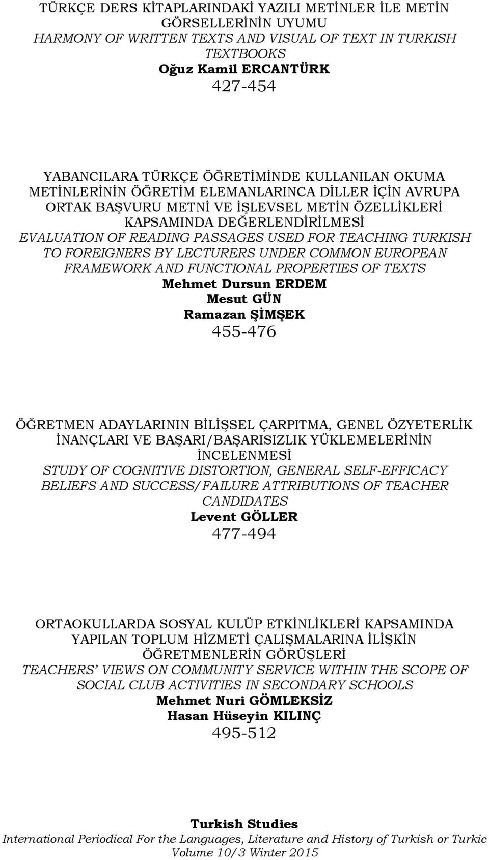 TURKISH TO FOREIGNERS BY LECTURERS UNDER COMMON EUROPEAN FRAMEWORK AND FUNCTIONAL PROPERTIES OF TEXTS Mehmet Dursun ERDEM Mesut GÜN Ramazan ŞİMŞEK 455-476 ÖĞRETMEN ADAYLARININ BİLİŞSEL ÇARPITMA,
