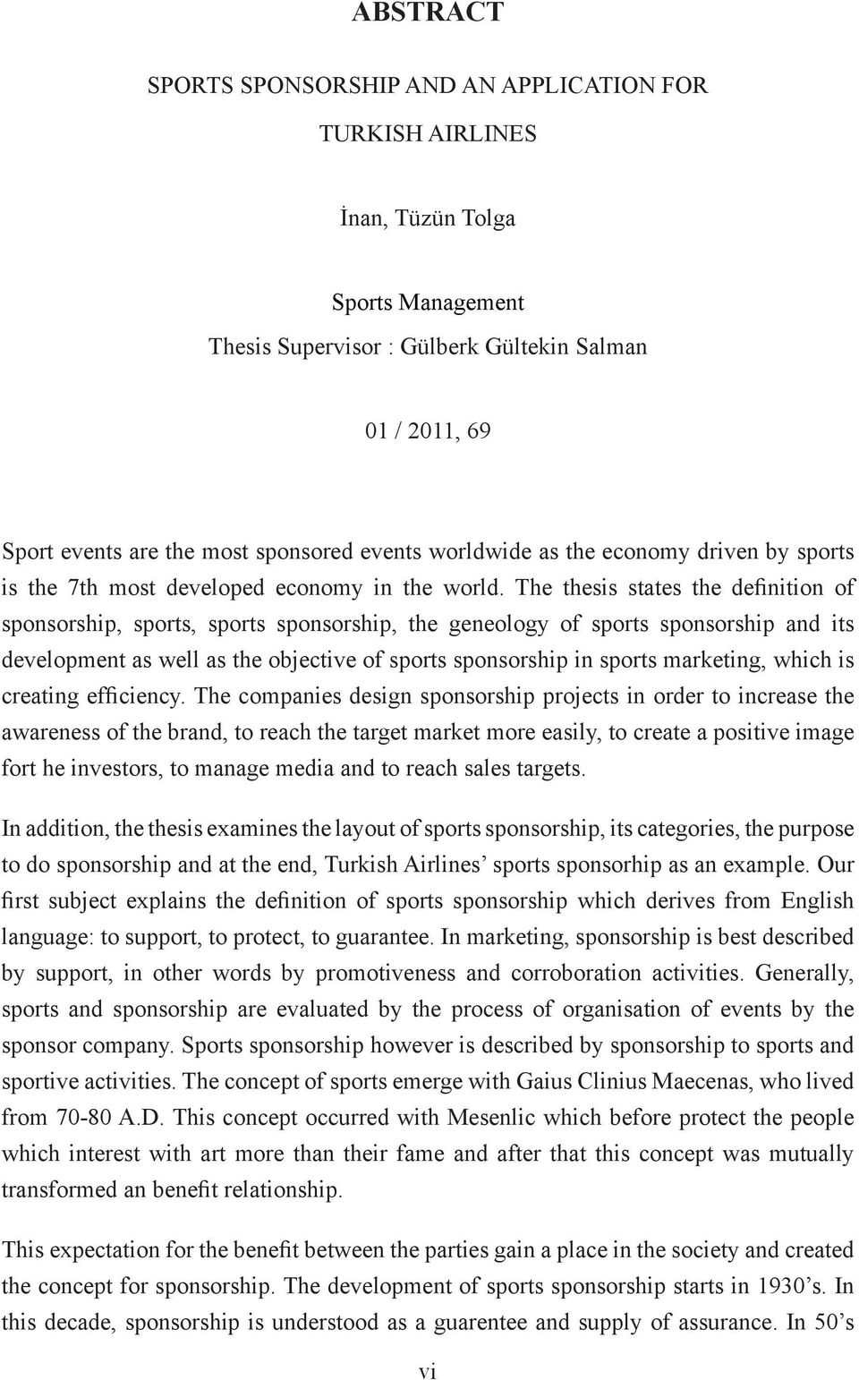The thesis states the definition of sponsorship, sports, sports sponsorship, the geneology of sports sponsorship and its development as well as the objective of sports sponsorship in sports