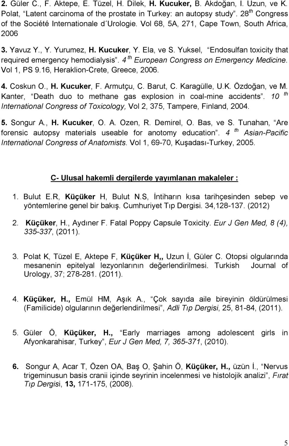 Yuksel, Endosulfan toxicity that required emergency hemodialysis. 4 th European Congress on Emergency Medicine. Vol 1, PS 9.16, Heraklion-Crete, Greece, 2006. 4. Coskun O., H. Kucuker, F. Armutçu, C.