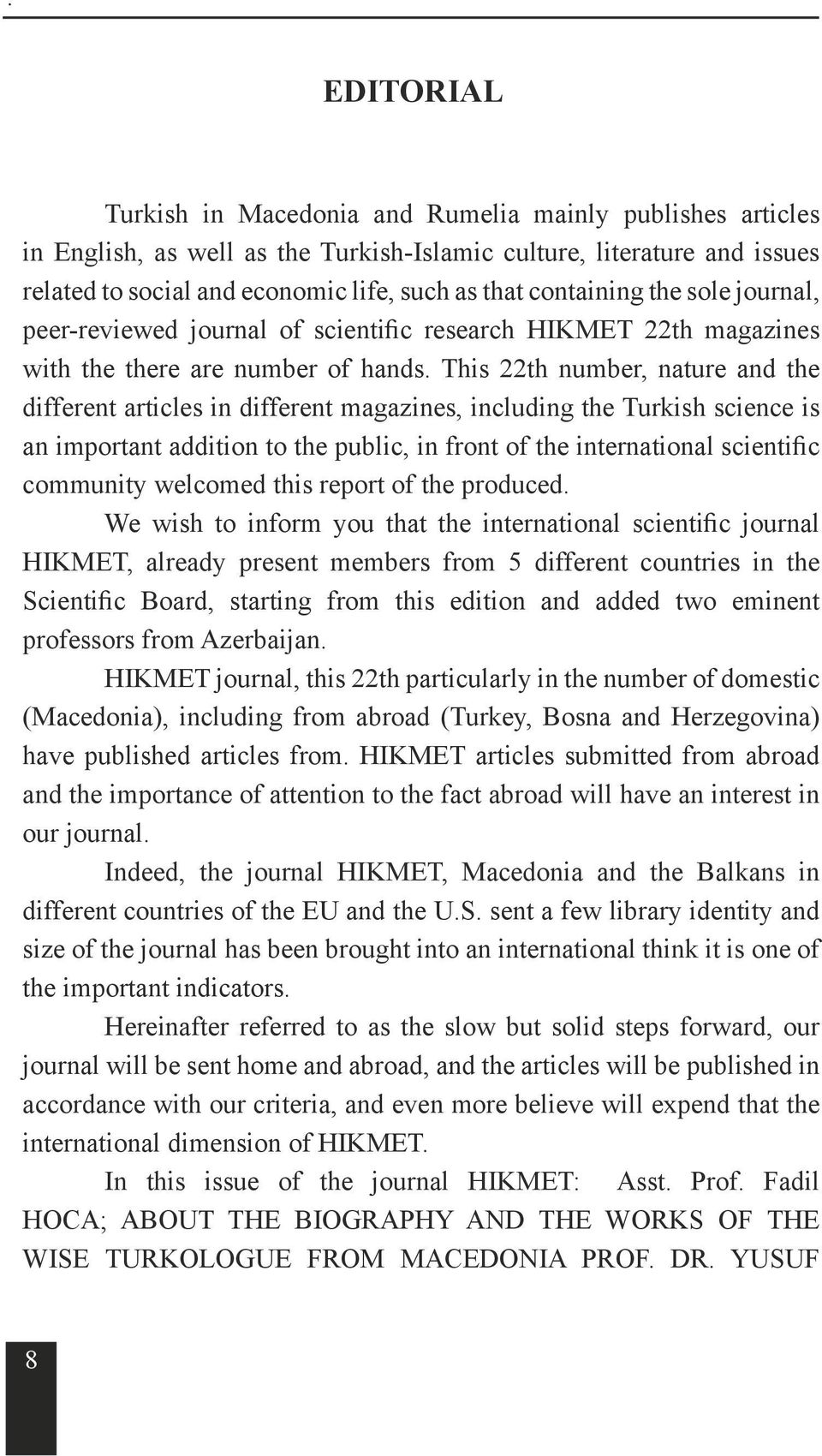 This 22th number, nature and the different articles in different magazines, including the Turkish science is an important addition to the public, in front of the international scientific community