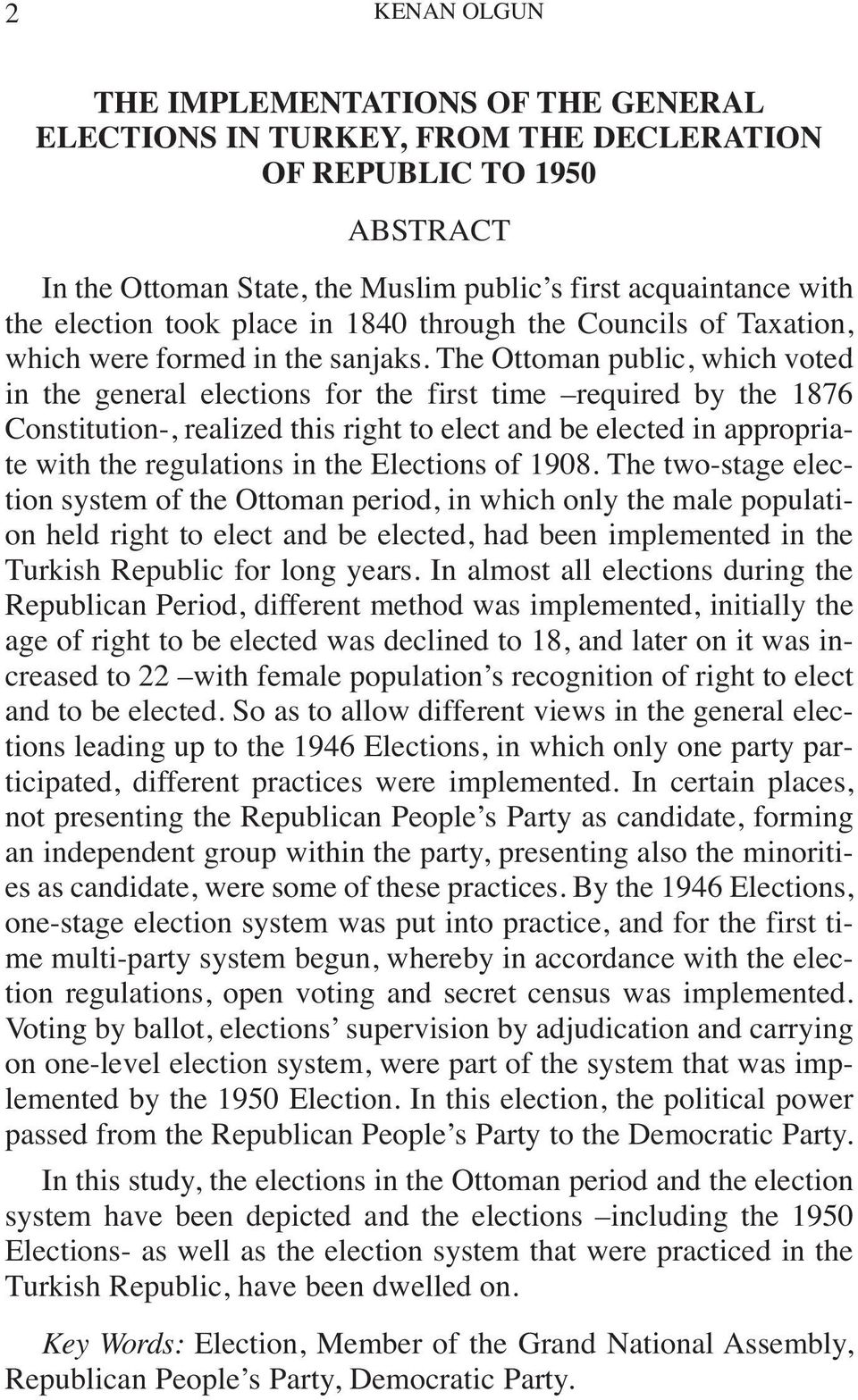 The Ottoman public, which voted in the general elections for the first time required by the 1876 Constitution-, realized this right to elect and be elected in appropriate with the regulations in the