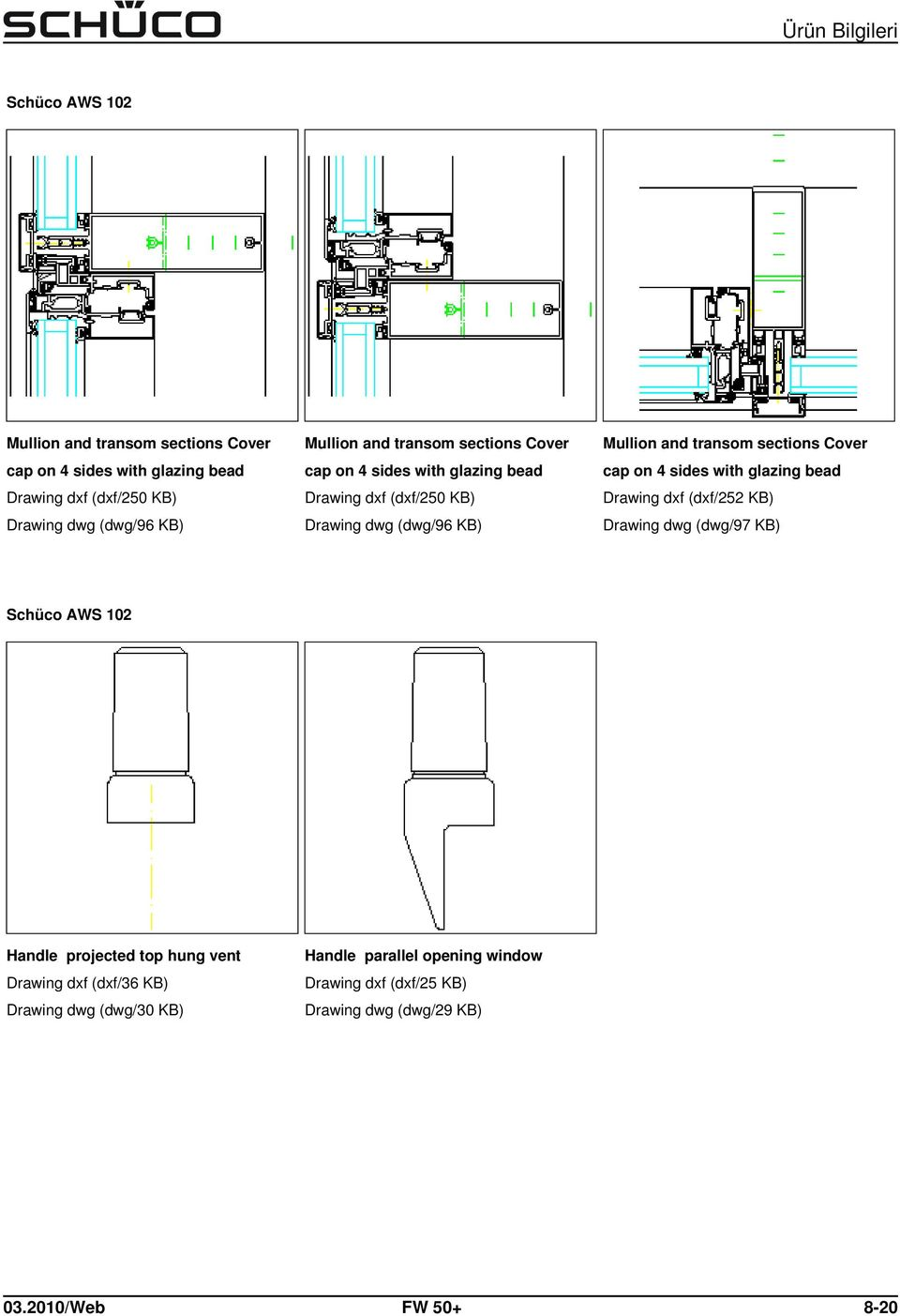 (dxf/252 KB) Drawing dwg (dwg/97 KB) Schüco AWS 102 Handle projected top hung vent Drawing dxf (dxf/36 KB) Drawing