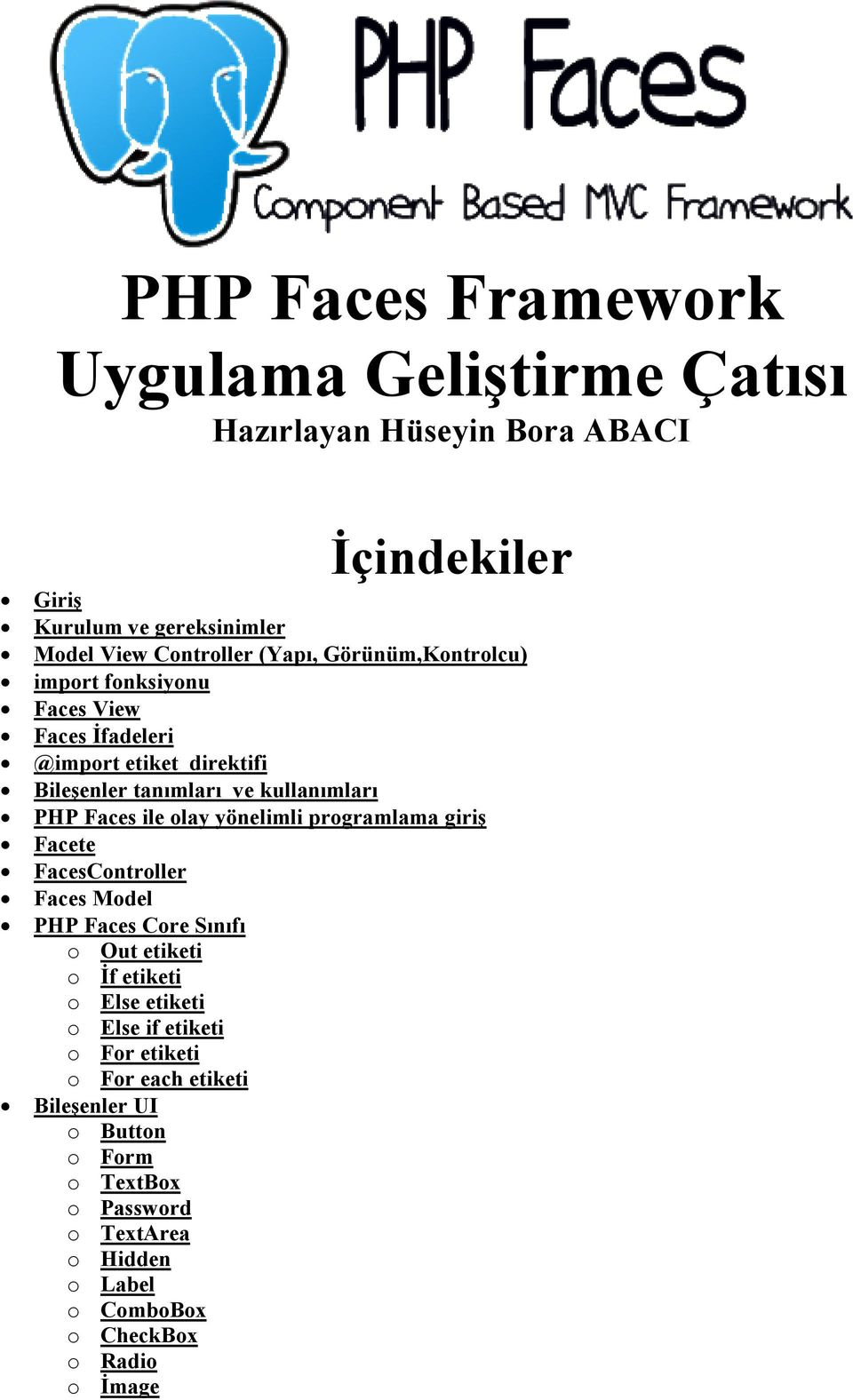 olay yönelimli programlama giriş Facete FacesController Faces Model PHP Faces Core Sınıfı o Out etiketi o Đf etiketi o Else etiketi o Else if